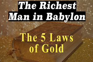 The Richest Man in The Babylon – 5 Important Lessons