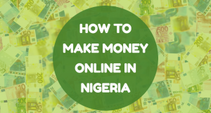 How can I make money fast in Nigeria?