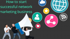 How to start successful network marketing business