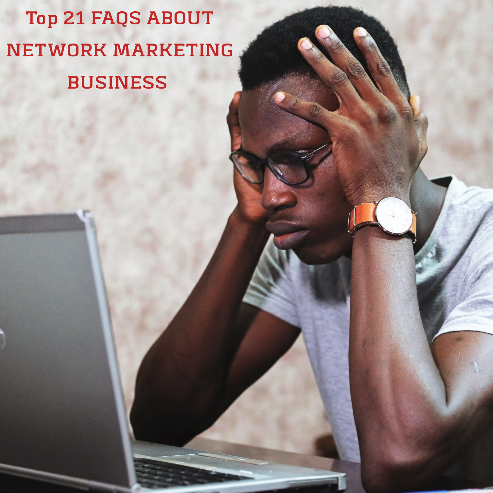 Top 21 FAQS about network marketing business